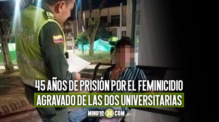 Condenan al sujeto que borracho mato a punaladas a su novia y a la amiga de ella en Bucaramanga