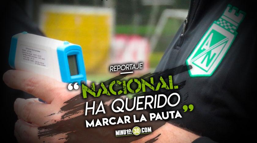 Nacional ha ido un paso adelante de los otros equipos desde que inicio la pandemia